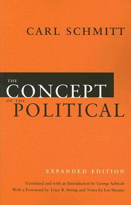 The Concept of the Political By Schmitt, Carl/ Schwab, George (TRN)